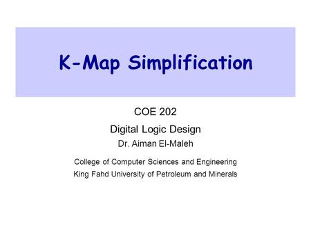 K-Map Simplification COE 202 Digital Logic Design Dr. Aiman El-Maleh