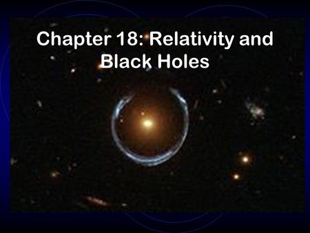 Chapter 18: Relativity and Black Holes