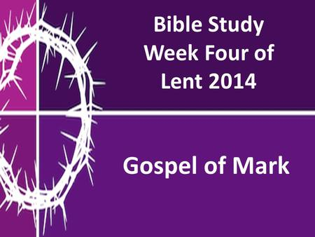 Bible Study Week Four of Lent 2014 Gospel of Mark.