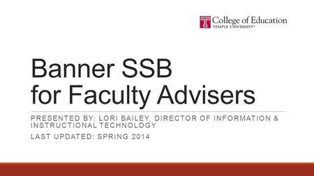 PRESENTED BY: LORI BAILEY, DIRECTOR OF INFORMATION & INSTRUCTIONAL TECHNOLOGY LAST UPDATED: SPRING 2014 Banner SSB for Faculty Advisers.