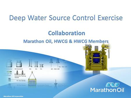 Marathon Oil Corporation. Setting the Stage HWCG LLC (formerly Helix Well Containment Group):  24 RP company deep water cooperative, plus 37 service.