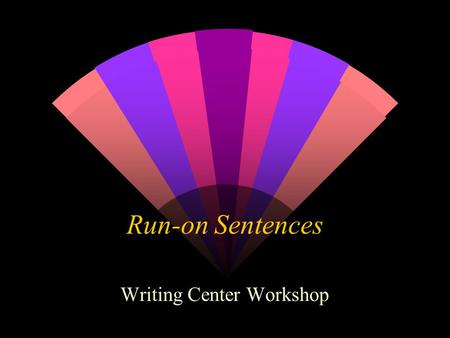 Run-on Sentences Writing Center Workshop. The Sentence Definition: A sentence is a complete thought, usually containing at least one or more independent.