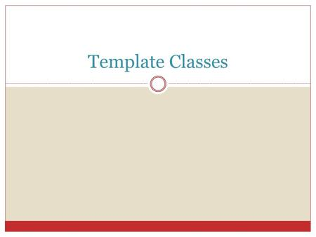 Template Classes. A class that depends on an underlying data type(s) likewise can be implemented as a template class. We can have a 'NewClass' of ints,
