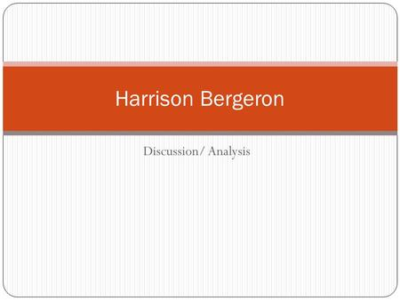 Discussion/ Analysis Harrison Bergeron. Background ''Harrison Bergeron'' was first published in the October, 1961, issue of the Magazine of Fantasy and.