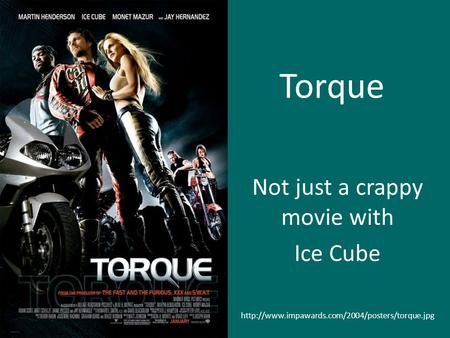 Torque Not just a crappy movie with Ice Cube