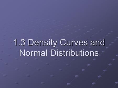 1.3 Density Curves and Normal Distributions. What is a density curve?