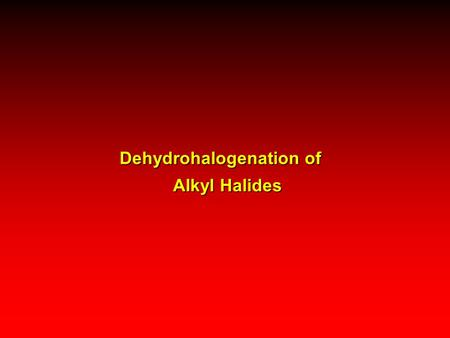 Dehydrohalogenation of Alkyl Halides Dehydrohalogenation of Alkyl Halides.