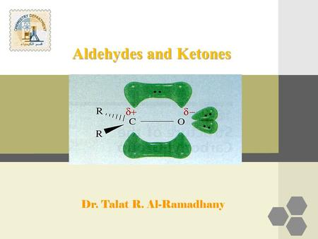 Aldehydes and Ketones Dr. Talat R. Al-Ramadhany. Introduction Aldehydes are compounds of the general formula RCHO; Ketones are compounds of the general.