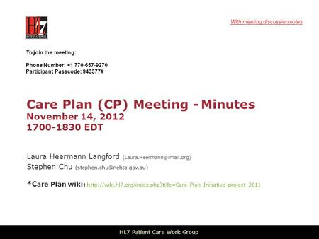 Care Plan (CP) Meeting - Minutes November 14, 2012 1700-1830 EDT Laura Heermann Langford Stephen Chu