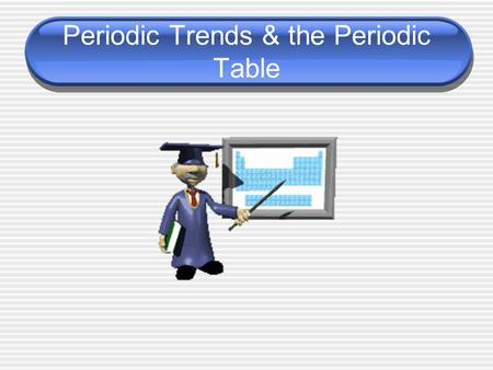 Periodic Trends & the Periodic Table. Periodic Table Periodic Table – arrangement of elements in order of increasing _atomic number_ with elements having.