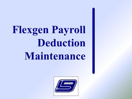 Flexgen Payroll Deduction Maintenance. Highlights Set up Payroll Deduction Controls Employer Sponsored Health Care Reporting Employer Matching and the.