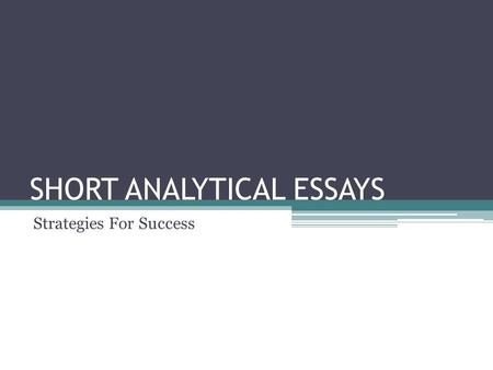 SHORT ANALYTICAL ESSAYS Strategies For Success. Formatting Your Paper Format papers according to MLA guidelines. Your first sentence should be your thesis.
