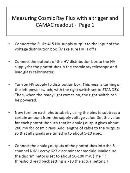 Measuring Cosmic Ray Flux with a trigger and CAMAC readout - Page 1 Connect the Fluke 415 HV supply output to the input of the voltage distribution box.