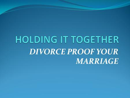 DIVORCE PROOF YOUR MARRIAGE. THE BIG 3 SINGLE AND SEARCHING.