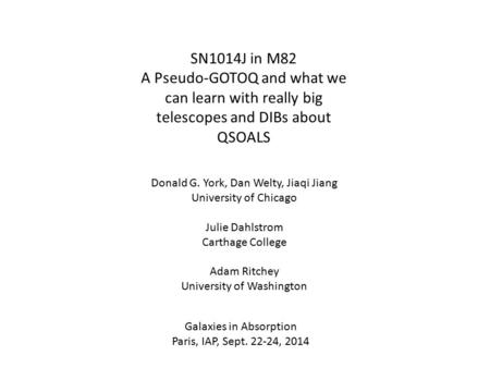 SN1014J in M82 A Pseudo-GOTOQ and what we can learn with really big telescopes and DIBs about QSOALS Donald G. York, Dan Welty, Jiaqi Jiang University.
