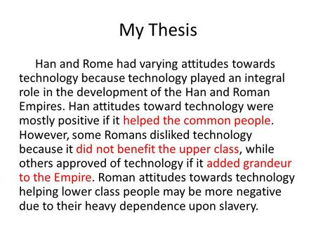 My Thesis Han and Rome had varying attitudes towards technology because technology played an integral role in the development of the Han and Roman Empires.