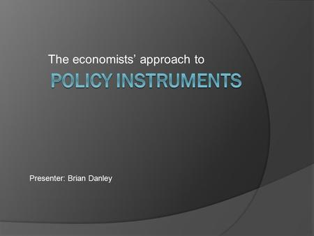 The economists' approach to Presenter: Brian Danley.