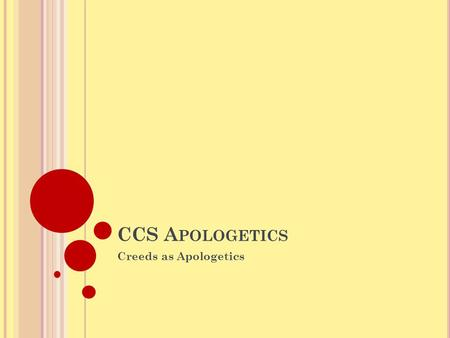 CCS A POLOGETICS Creeds as Apologetics. C REEDS : AN INTRODUCTION creed. Derived from the Latin credo (I believe), a creed is a summary statement of Christian.