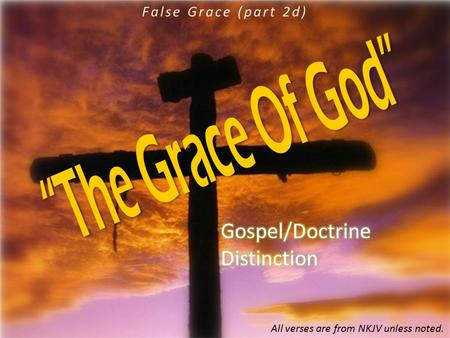 False Grace (part 2d) All verses are from NKJV unless noted.