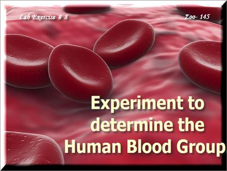 Lab Exercise # 8Zoo- 145. Karl Landsteiner (1900) reported the blood groups in Human blood for the first time and described three types of blood groups.