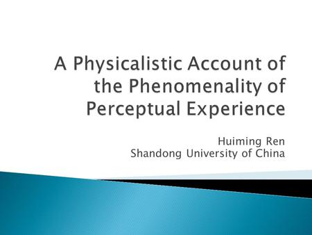 Huiming Ren Shandong University of China. What we could learn from the case of veridical perceptions.