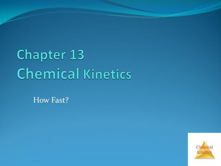 "Chemical Kinetics How Fast?. Chemical Kinetics ""Clock"" Reactions."