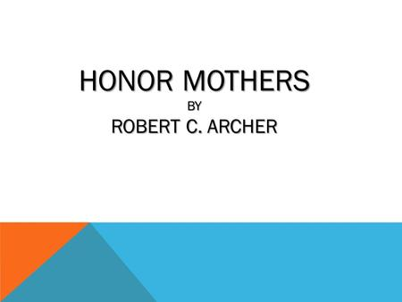 "HONOR MOTHERS BY ROBERT C. ARCHER. EPHESIANS 6:2-3 2 ""HONOR YOUR FATHER AND MOTHER, WHICH IS THE FIRST COMMANDMENT WITH PROMISE: 3 ""THAT IT MAY BE WELL."