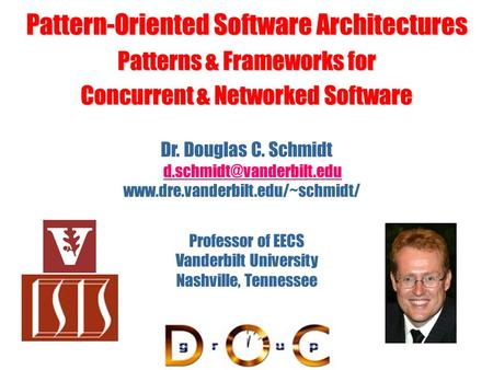 Pattern-Oriented Software Architectures Patterns & Frameworks for Concurrent & <strong>Networked</strong> Software Dr. Douglas C. Schmidt