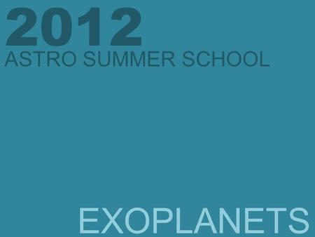 EXOPLANETS 2012 ASTRO SUMMER SCHOOL. Historical Background In the sixteenth century the Italian philosopher Giordano Bruno put forward the view that the.
