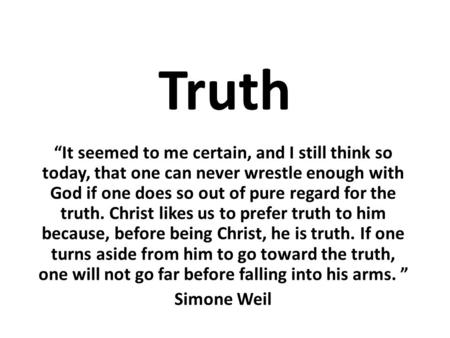 "Truth ""It seemed to me certain, and I still think so today, that one can never wrestle enough with God if one does so out of pure regard for the truth."