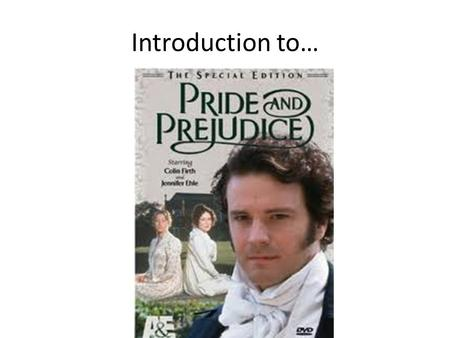 Introduction to…. Background Pride and Prejudice takes place during the Regency Period (1810 – 1820) which witnessed an expansion of the English economy.