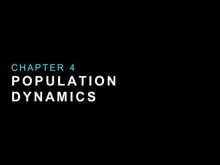 POPULATION DYNAMICS CHAPTER 4. LET'S TALK ABOUT HOW POPULATION SIZE CHANGE HELPS HUMANS PRESERVE HEALTHY ECOSYSTEMS.