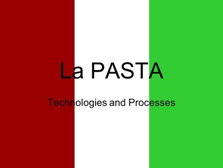 La PASTA Technologies and Processes. General Classification of Pasta.