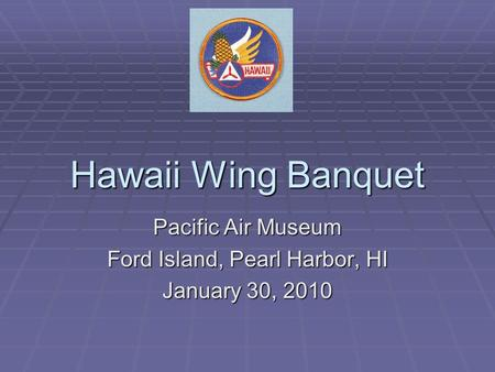 Hawaii Wing Banquet Pacific Air Museum Ford Island, Pearl Harbor, HI January 30, 2010.