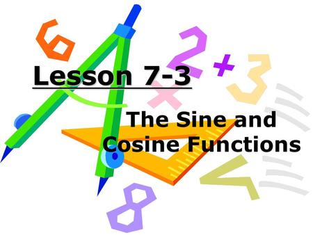 Lesson 7-3 The Sine and Cosine Functions. Objective:
