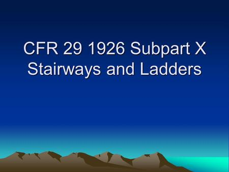 CFR 29 1926 Subpart X Stairways and Ladders. OSHA Regulations 29 CFR Part 1926 Subpart X - Stairways and Ladders 1926.1050 Scope, applications, and definitions,