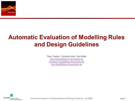 Page 1 Automatic Evaluation of Modelling Rules and Design Guidelines, July 2006 Automatic Evaluation of Modelling Rules and Design Guidelines Tibor Farkas,