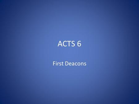 ACTS 6 First Deacons. Social Welfare Programs.