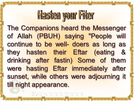 The Companions heard the Messenger of Allah (PBUH) saying People will continue to be well- doers as long as they hasten their Eftar (eating & drinking.