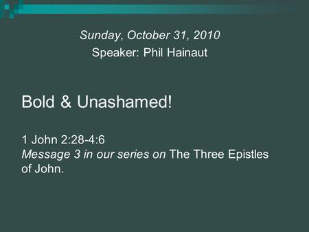 Sunday, October 31, 2010 Speaker: Phil Hainaut
