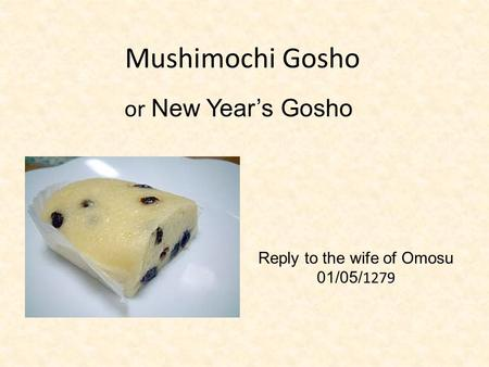 Mushimochi Gosho Reply to the wife of Omosu 01/05/ 1279 or New Year's Gosho.
