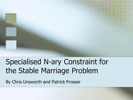 Specialised N-ary Constraint for the Stable Marriage Problem By Chris Unsworth and Patrick Prosser.