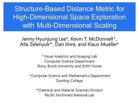 Structure-Based Distance Metric for High-Dimensional Space Exploration with Multi-Dimensional Scaling Jenny Hyunjung Lee , Kevin T. McDonnell, Alla Zelenyuk.