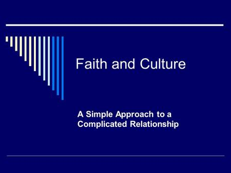 Faith and Culture A Simple Approach to a Complicated Relationship.