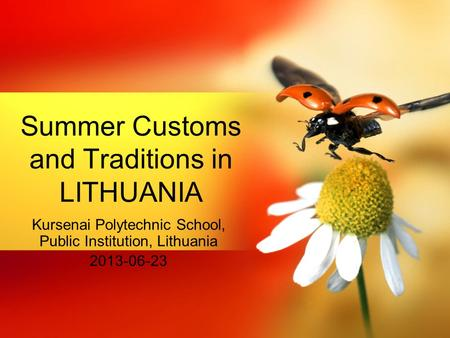 Kursenai Polytechnic School, Public Institution, Lithuania 2013-06-23 Summer Customs and Traditions in LITHUANIA.