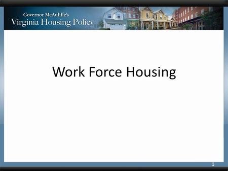 Work Force Housing 1. Virginia's Work Force is Changing Exit of Baby Boomers is accelerating Growing need for communities to retain and attract footloose.