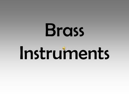 Brass Instruments. Brass Instruments Brass instruments make up the brass family of orchestral instruments. Brass instruments are sometimes made of brass,