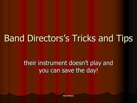 Marrell Music Band Directors's Tricks and Tips their instrument doesn't play and you can save the day!