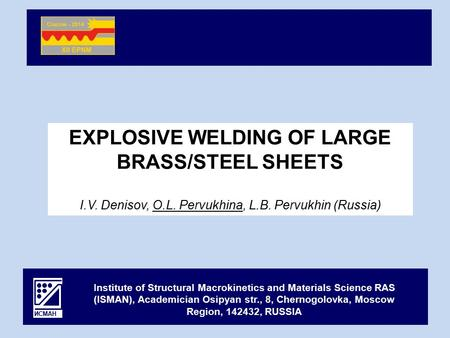 EXPLOSIVE WELDING OF LARGE BRASS/STEEL SHEETS I.V. Denisov, O.L. Pervukhina, L.B. Pervukhin (Russia) Institute of Structural Macrokinetics and Materials.