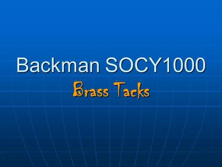 Backman SOCY1000 Brass Tacks. See the Syllabus For all details IN WRITING, see syllabus For all details IN WRITING, see syllabus Close to a contractClose.